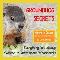 Groundhog Secrets - Everything You Always wanted ti Know about Groundhogs
