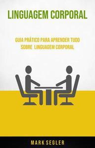 Linguagem Corporal: Guia Prático Para Aprender Tudo Sobre  Linguagem Corporal