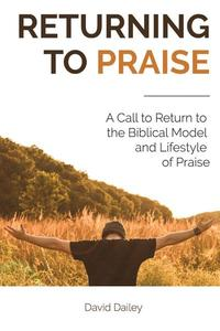 Returning to Praise: A Call to Return to the Biblical Model and Lifestyle of Praise