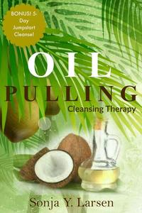 Oil Pulling: Cleansing Therapy to Reverse Gum Disease & Heal the Body