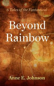 Beyond Rainbow: 6 Tales of the Fantastical