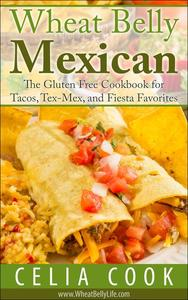 Wheat Belly Mexican: The Gluten Free Cookbook for Tacos, Tex-Mex, and Fiesta Favorites