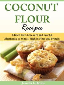 Coconut Flour Recipes Gluten Free, Low-carb and Low GI Alternative to Wheat: High in Fiber and Protein