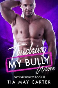 Touching My Bully More