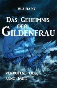 Das Geheimnis der Gildenfrau: Verbotene Liebe Anno 1602