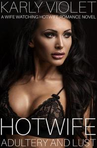 Hotwife: Adultery And Lust - A Wife Watching Hotwife Romance Novel