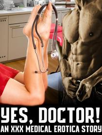 Yes, Doctor! Steamy Medical Erotica Short Read Alpha Male Dr Bad Boy Taboo Younger Beauty Pregnant Woman MF