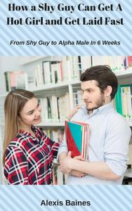 How a Shy Guy Can Get A Hot Girl and Get Laid Fast