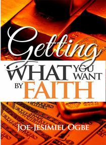 Getting What You Want By Faith