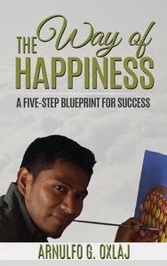 The Way of Happiness: A Five-Step Blueprint for Success