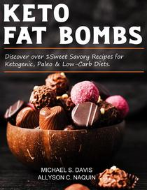 Keto Fat Bombs: Discover Over 100 Sweet & Savory Recipes for Ketogenic, Paleo & Low-Carb Diets.
