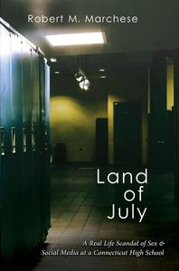 Land of July: A Real Life Scandal of Sex & Social Media at a Connecticut High School