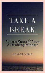 Take A Break - Release Yourself From A Disabling Mindset