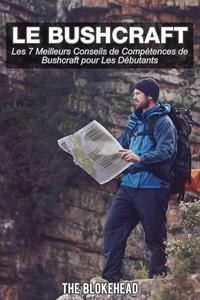 Le bushcraft, les 7 meilleurs conseils de compétences de bushcraft pour les débutants