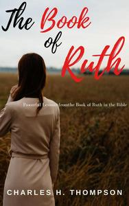 The Book of Ruth Bible Study: Powerful Lessons from the Book of Ruth in the Bible