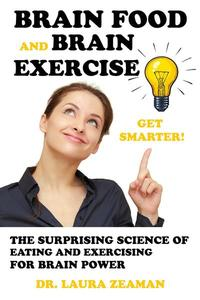 Brain Food and Brain Exercise: The Surprising Science of Eating and Exercising for Brian Power