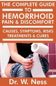 The Complete Guide to Hemorrhoid Pain & Discomfort: Causes, Symptoms, Risks, Treatments & Cures