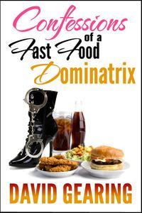 Confessions of a Fast Food Dominatrix