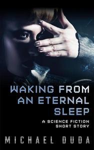 Waking from an Eternal Sleep