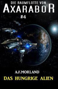Die Raumflotte von Axarabor #4: Das hungrige Alien