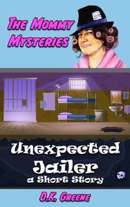 Unexpected Jailer: a Short Story