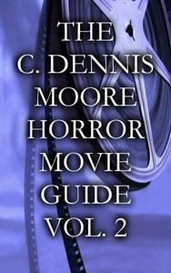 The C. Dennis Moore Horror Movie Guide, Vol. 2