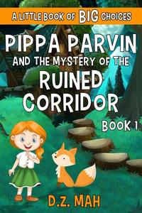 Pippa Parvin and the Mystery of the Ruined Corridor: A Little Book of BIG Choices