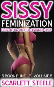 Sissy Feminization - From Alpha Male to Feminized Sissy - 5 Book Bundle - Volume 5