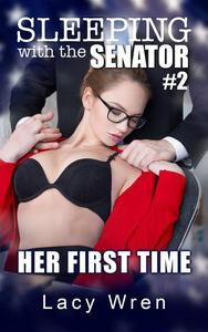 Sleeping with the Senator #2: Her First Time