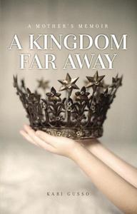 A Kingdom Far Away: A Mother's Memoir