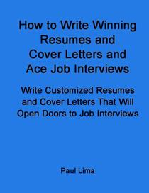 How to Write Winning Resumes and Cover Letters and Ace Job Interviews