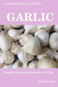 Essential Spices and Herbs: Garlic