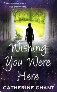 Wishing You Were Here: A Young Adult Rock 'n' Roll Time Travel Romance