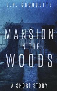 Mansion in the Woods: a Short Story