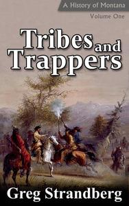 Tribes and Trappers: A History of Montana, Volume I