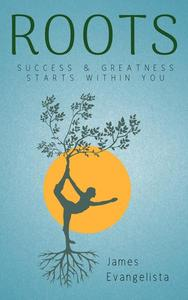 Roots: Success and Greatness Starts Within You