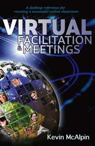 Virtual Facilitation and Meetings: Your Desktop Reference to Running a Successful Online Classroom