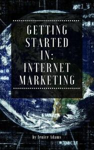 Getting Started in: Internet Marketing