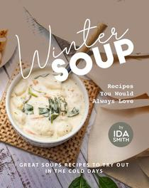 Winter Soup Recipes You Would Always Love: Great Soups Recipes to Try out in the Cold Days