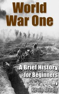 World War One: A Brief History For Beginners