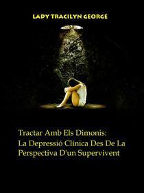Tractar Amb Els Dimonis: La Depressió Clínica Des De La Perspectiva D'un Supervivent
