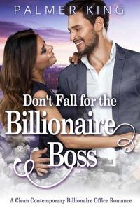 Don't Fall for the Billionaire Boss: A Clean Contemporary Billionaire Office Romance