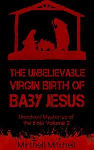 The Unbelievable Virgin Birth of Baby Jesus