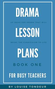 Drama Lesson Plans for Busy Teachers Book One