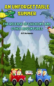 An Unforgettable Summer. The Release Of Chickens and Other Adventures