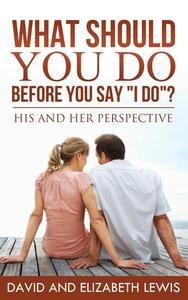 What Should You Do Before You Say I Do?
