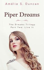 Piper Dreams Part Two: Live it