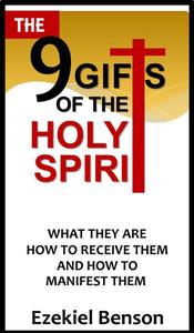 The 9 Gifts of the Holy Spirit- What They are, How to Receive Them and How to Manifest Them