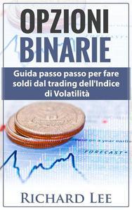 Opzioni Binarie:  Guida passo passo per fare soldi dal trading dell'indice di volatilità
