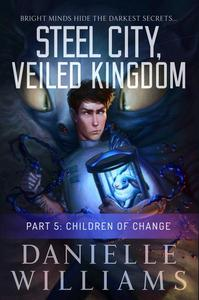 Steel City, Veiled Kingdom, Part 5: Children of Change
